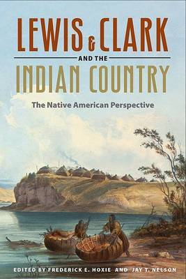 Lewis and Clark and the Indian Country: The Native American Perspective
