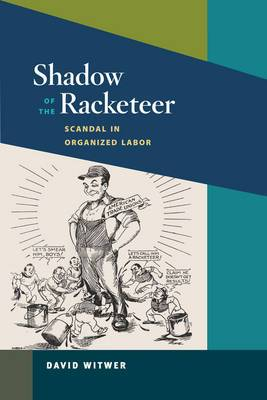 Shadow of the Racketeer: Scandal in Organized Labor