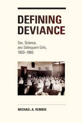 Defining Deviance: Sex, Science, and Delinquent Girls, 1890-1960