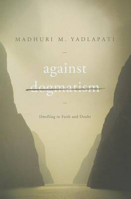 Against Dogmatism: Dwelling in Faith and Doubt