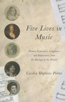 Five Lives in Music: Women Performers, Composers, and Impresarios from the Baroque to the Present