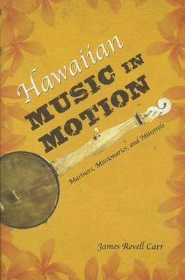 Hawaiian Music in Motion: Mariners, Missionaries, and Minstrels