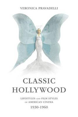 Classic Hollywood: Lifestyles and Film Styles of American Cinema, 1930-1960