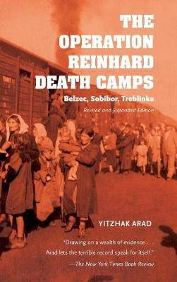 The Operation Reinhard Death Camps, Revised and Expanded Edition: Belzec, Sobibor, Treblinka
