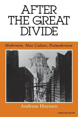 After the Great Divide: Modernism, Mass Culture, Postmodernism