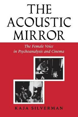 The Acoustic Mirror: The Female Voice in Psychoanalysis and Cinema