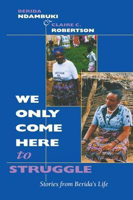 We Only Come Here to Struggle : Stories from Berida's Life