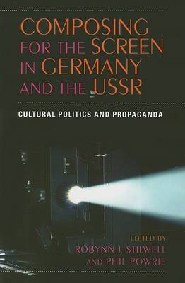 Composing for the Screen in Germany and the USSR: Cultural Politics and Propaganda