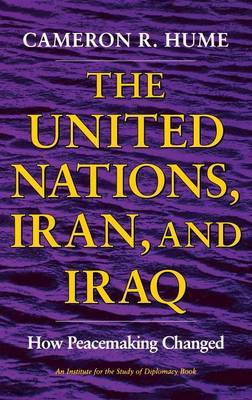 The United Nations, Iran, and Iraq: How Peacemaking Changed