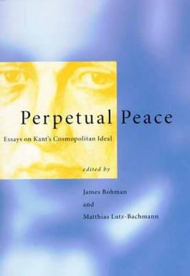 Perpetual Peace: Essays on Kant's Cosmopolitan Ideal