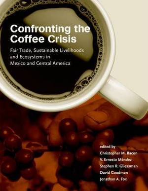 Confronting the Coffee Crisis: Fair Trade, Sustainable Livelihoods and Ecosystems in Mexico and Central America
