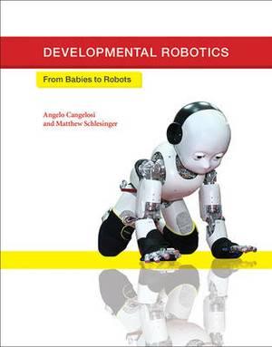 Developmental Robotics: From Babies to Robots