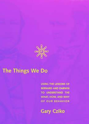 The Things We Do: Using the Lessons of Bernard and Darwin to Understand the What, How and Why of Our Behavior