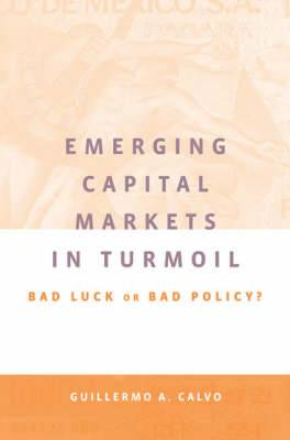 Emerging Capital Markets in Turmoil: Bad Luck or Bad Policy?