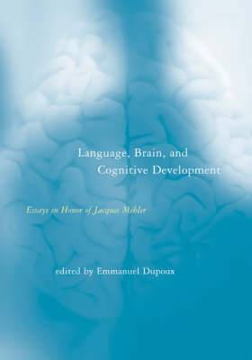 Language, Brain and Cognitive Development: Essays in Honor of Jacques Mehler
