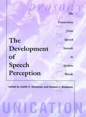 The Development of Speech Perception: The Transition from Speech Sounds to Spoken Words