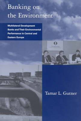 Banking on the Environment: Multilateral Development Banks and Their Environmental Performance in Central and Eastern Europe