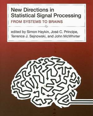 New Directions in Statistical Signal Processing: From Systems to Brains