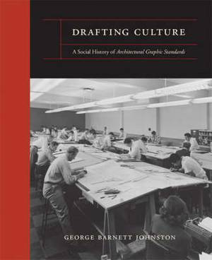 Drafting Culture: A Social History of Architectural Graphic Standards