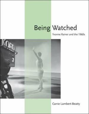Being Watched: Yvonne Rainer and the 1960s