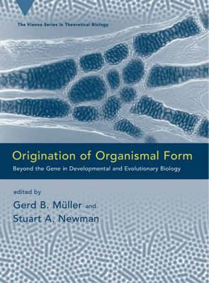 Origination of Organismal Form: Beyond the Gene in Developmental and Evolutionary Biology