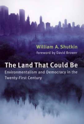 The Land That Could be: Environmentalism and Democracy in the Twenty-first Century