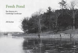 Fresh Pond: The History of a Cambridge Landscape