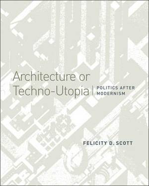 Architecture or Techno-Utopia: Politics After Modernism