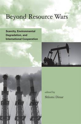 Beyond Resource Wars: Scarcity, Environmental Degradation, and International Cooperation