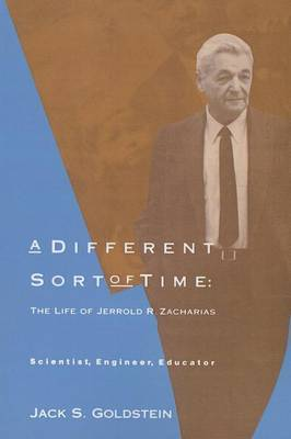 A Different Sort of Time: The Life of Jerrold R.  Zacharias - Scientist, Engineer, Educator