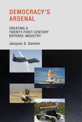 Democracy's Arsenal: Creating a Twenty-First-Century Defense Industry