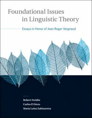 Foundational Issues in Linguistic Theory: Essays in Honor of Jean-Roger Vergnaud