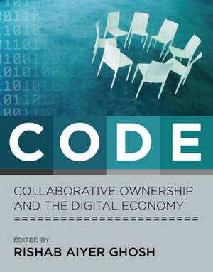 CODE: Collaborative Ownership and the Digital Economy