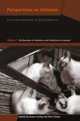 Perspectives on Imitation: Volume 1: Perspectives on Imitation Mechanisms of Imitation and Imitation in Animals: v. 1