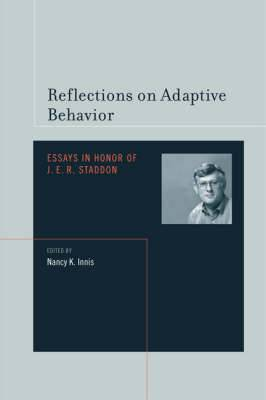 Reflections on Adaptive Behavior: Essays in Honor of J. E. R. Staddon