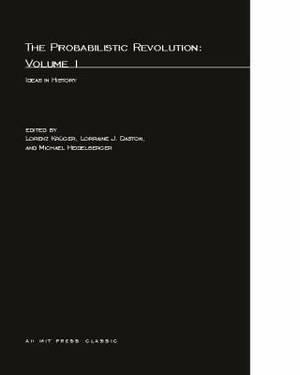 The Probabilistic Revolution: Ideas in History: Volume 1