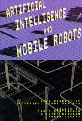 Artificial Intelligence and Mobile Robots: Case Studies of Successful Robot Systems