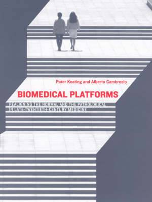 Biomedical Platforms: Realigning the Normal and the Pathological in Late-Twentieth-Century Medicine