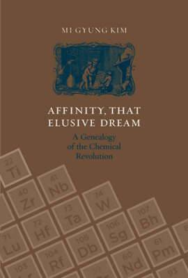 Affinity, That Elusive Dream: A Genealogy of the Chemical Revolution