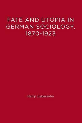 Fate and Utopia in German Sociology, 1870--1923