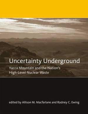 Uncertainty Underground: Yucca Mountain and the Nation's High-Level Nuclear Waste