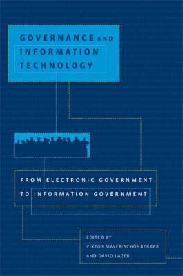 Governance and Information Technology: From Electronic Government to Information Government