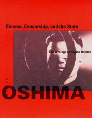Cinema, Censorship, and the State: The Writings of Nagisa Oshima, 1956-1978