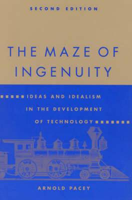 The Maze of Ingenuity: Ideas and Idealism in the Development of Technology