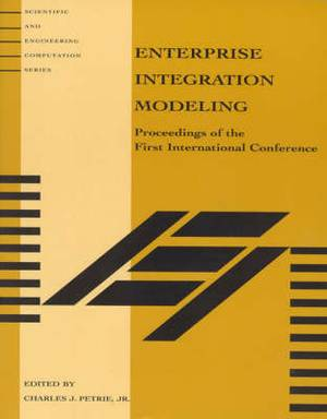 Enterprise Integration Modeling: Proceedings of the First International Conference