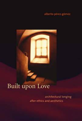Built upon Love: Architectural Longing after Ethics and Aesthetics