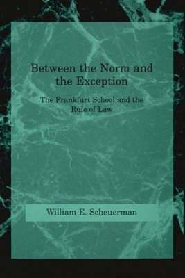 Between the Norm and the Exception: The Frankfurt School and the Rule of Law