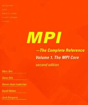 MPI: The Complete Reference: v. 1: MPI Core