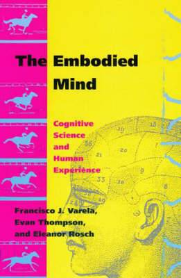 The Embodied Mind: Cognitive Science and Human Experience