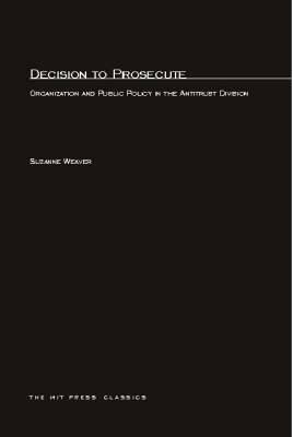 Decision to Prosecute: Organization and Public Policy in the Antitrust Division